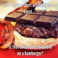 Bacon Chocolate Short Attention Span
